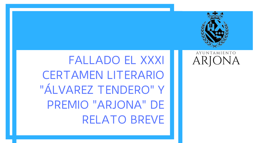 """FALLADO EL XXXI CERTAMEN LITERARIO """"ÁLVAREZ TENDERO"""" Y PREMIO """"ARJONA"""" DE RELATO BREVE"""